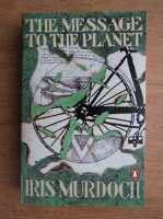 Iris Murdoch - The message to the planet