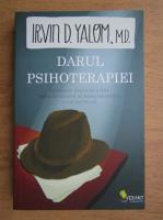 Irvin D. Yalom - Darul psihoterapiei