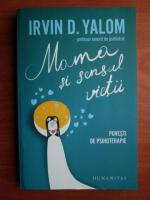 Irvin D. Yalom - Mama si sensul vietii. Povesti de psihoterapie