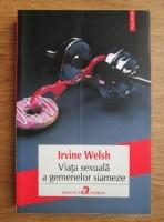 Anticariat: Irvine Welsh - Viata sexuala a gemenelor siameze