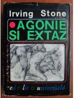 Irving Stone - Agonie si extaz