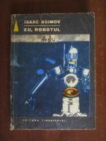 Isaac Asimov - Eu , robotul