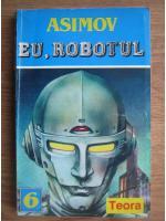 Isaac Asimov - Eu, robotul