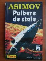 Isaac Asimov - Pulbere de stele