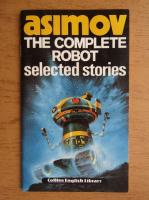 Isaac Asimov - The complete robot. Selected stories