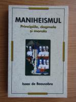 Anticariat: Isaac de Beausobre - Maniheismul. Principiile, dogmele si morala