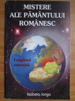 Isabela Iorga - Mistere ale pamantului romanesc. Leaganul omenirii