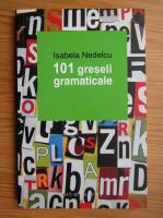 Anticariat: Isabela Nedelcu - 101 greseli gramaticale