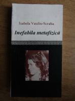 Anticariat: Isabela Vasiliu Scraba - Inefabila metafizica
