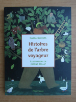 Anticariat: Isabelle Lafonta - Histoires de l'arbre voyageur