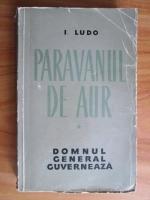 Anticariat: Isac Ludo - Paravanul de aur, volumul 1. Domnul General guverneaza
