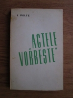 Anticariat: Isac Peltz - Actele vorbeste
