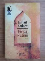 Anticariat: Ismail Kadare - Firida rusinii