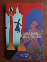 Anticariat: Ismail Kadare - Palatul viselor