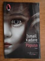 Anticariat: Ismail Kadare - Papusa