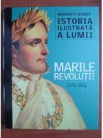 Istoria ilustrata a lumii. Marile revolutii 1773-1815 (Reader's Digest)