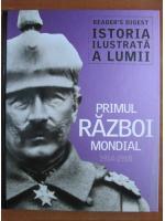 Istoria ilustrata a lumii. Primul Razboi Mondial 1914-1918 (Reader's Digest)