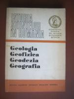 Anticariat: Istoria stiintelor in Romania. Geologia, geofizica, geodezia, geografia