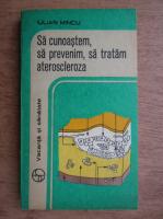 Anticariat: Iulian Mincu - Sa cunoastem, sa prevenim, sa tratam ateroscleroza