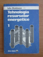 Anticariat: Iuliu Moldovan - Tehnologia resurselor energetice (volumul 1)
