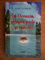Anticariat: Iuliu Stancu - In Oceania, printre perle si vulcani