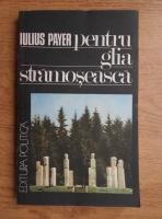 Anticariat: Iulius Payer - Pentru glia stramoseasca