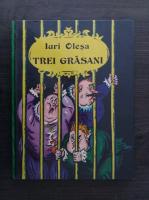 Anticariat: Iuri Olesa - Trei grasani