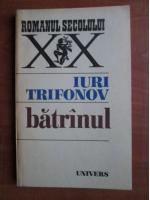 Anticariat: Iuri Trifonov - Batranul