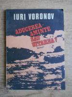 Anticariat: Iuri Voronov - Aducerea aminte sau uitarea?