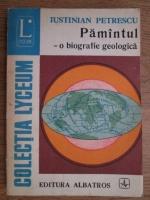 Iustinian Petrescu - Pamantul - o biografie geologica
