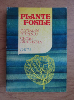 Iustinian Petrescu - Plante fosile. Introducere in paleobotanica