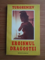 Ivan Sergheevici Turgheniev - Eroismul Dragostei