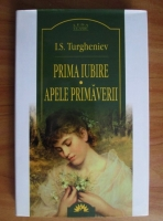 Ivan Sergheievici Turgheniev - Prima iubire. Apele primaverii