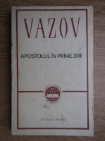 Anticariat: Ivan Vazov - Apostolul in primejdie