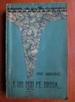 Anticariat: Ivo Andric - E un pod pe drina