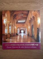 Ivona Arama - Descopera Palatul Culturii Iasi. Dovezi ilustrate de arta, istorie si civilizatie