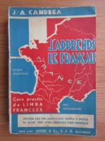 J. A. Candrea - J'apprends le francais. Curs practic de limba franceza (1940)