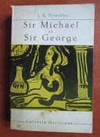 Anticariat: J. B. Priestley - Sir Michael si Sir George