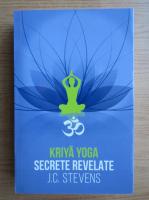 Anticariat: J. C. Stevens - Kriya Yoga. Secrete revelate