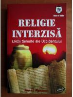 Anticariat: J. Douglas Kenyon - Religie interzisa. Erezii tainuite ale Occidentului