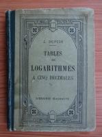 Anticariat: J. Dupuis - Tables de logarithmes a cinq decimales (1921)