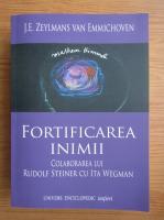 Anticariat: J. E. Zeylmans Van Emmichoven - Fortificarea inimii. Colaborarea Rudolf Steiner cu Ita Wegman
