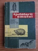 J. H. Fabre - Ajutatorii omului. Povestiri despre animalele folositoare agriculturii