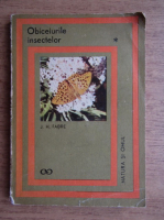 Anticariat: J. H. Fabre - Obiceiurile insectelor (volumul 1)