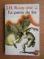 Anticariat: J. H. Rosny Aine - La Guerre du feu