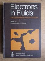 Anticariat: J. Jortner - Electrons in fluids. The nature of metal-ammonia solutions