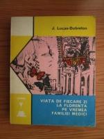 Anticariat: J. Lucas Dubreton - Viata de fiecare zi la Florenta pe vremea familiei Medici