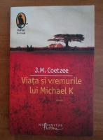 Anticariat: J. M. Coetzee - Viata si vremurile lui Michael K