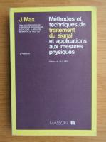 Anticariat: J. Max - Methodes et techniques de traitement du signal et applications aux mesures physiques
