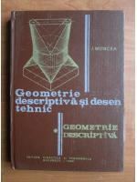 J. Moncea - Geometrie descriptiva si desen tehnic